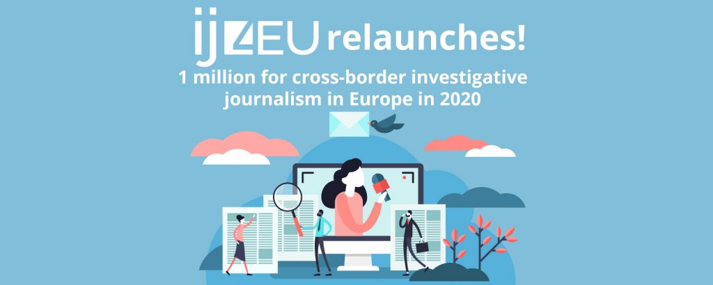 IJ4EU relaunches! 1 million for cross-border investigative journalism in Europe in 2020
